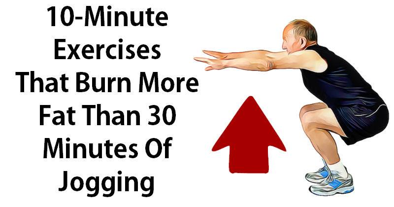10-Minute Exercises That Burn More Fat Than 30 Minutes Of Jogging