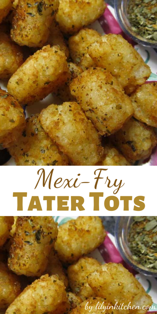Recipe for Mexi-Fry Tater Tots – This recipe is a cinch. It's fast. easy and you can make up extra seasoning and have on hand to use anytime.